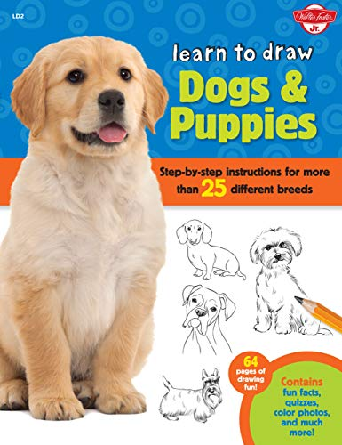 Learn to Draw Dogs & Puppies: Step-by-step Instructions for More Than 25 Different Breeds: ...
