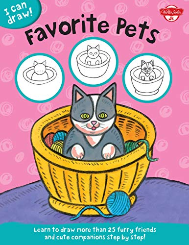I Can Draw Favorite Pets: Learn to Draw Furry Friends and Cute Companions Step by Step!: Walter ...