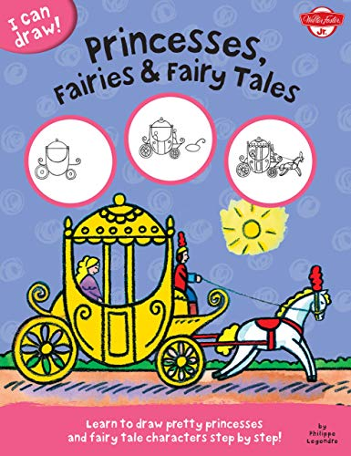 9781939581594: I Can Draw Princesses, Fairies & Fairy Tales: Learn to Draw Pretty Princesses and Fairy Tale Characters Step by Step!