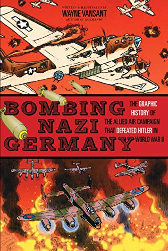 9781939581761: Bombing Nazi Germany: The Graphic History of the Allied Air Campaign That Defeated Hitler in World War II (Graphic Histories)