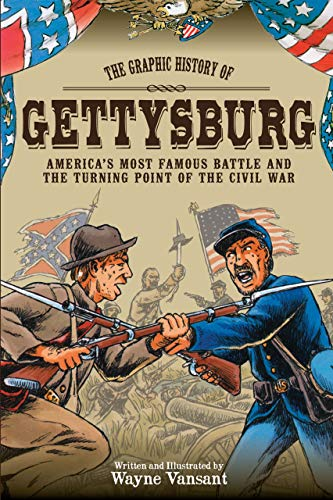 Gettysburg: The Graphic History of America's Most Famous Battle and the Turning Point of the ...
