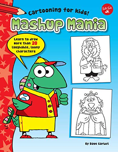 9781939581921: Mashup Mania: Learn to Draw More Than 20 Laughable, Loony Characters (Cartooning for Kids)