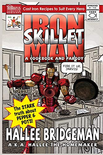 9781939603241: Iron Skillet Man; The Stark Truth about Pepper and Pots: A Cookbook (and a Parody)