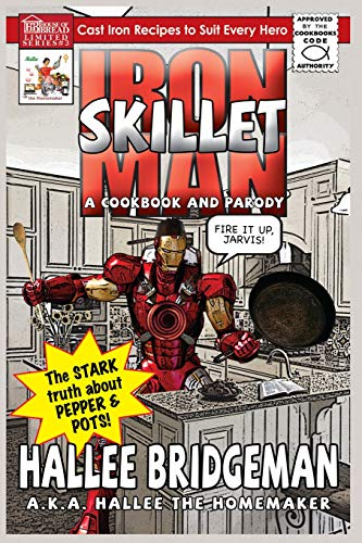 9781939603326: Iron Skillet Man: The Stark Truth about Pepper and Pots (Hallee's Galley Parody Cookbook) (Volume 3)