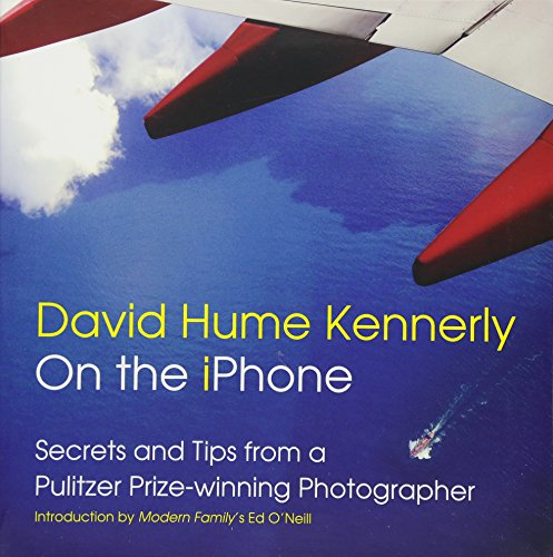 9781939621139: David Hume Kennerly On the iPhone: Secrets and Tips from a Pulitzer Prize-winning Photographer