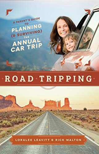 Road Tripping: A Parent's Guide to Planning and Surviving the Annual Car Trip (1939629047) by Loralee Leavitt; Rick Walton