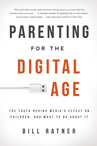 Parenting for the Digital Age: The Truth Behind Media's Effect on Children, and What to Do ...