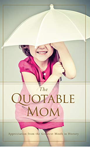 9781939629081: The Quotable Mom: Appreciation from the Greatest Minds in History