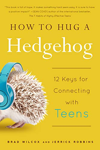 How to Hug a Hedgehog: 12 Keys for Connecting with Teens: Brad Wilcox