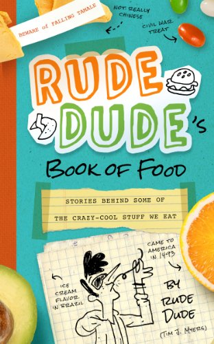 Rude Dude's Book of Food: Stories Behind Some of the Crazy-Cool Stuff We Eat: Tim J. Myers