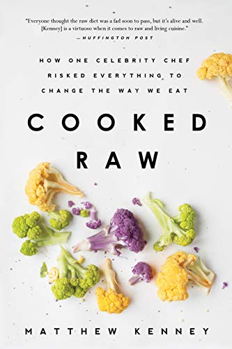Cooked Raw: How One Celebrity Chef Risked Everything to Change the Way We Eat: Kenney, Matthew