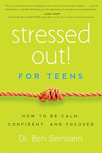 Stressed Out! for Teens: How to Be Calm, Confident, and Focused: Bernstein, Ben