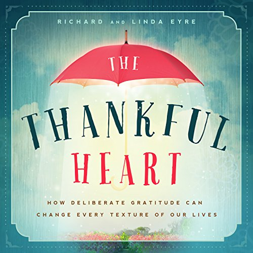 9781939629401: The Thankful Heart: How Deliberate Gratitude Can Change Every Texture of Our Lives