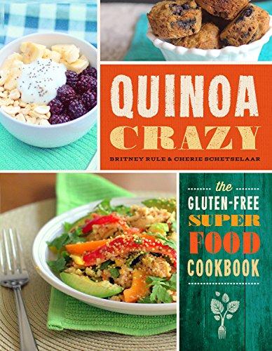 Quinoa Crazy: The Gluten-Free Superfood Cookbook: Rule, Britney; Schetselaar, Cherie