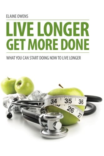 9781939643438: Live Longer - Get More Done: What You Can Start Doing Now to Live Longer (Volume 1)