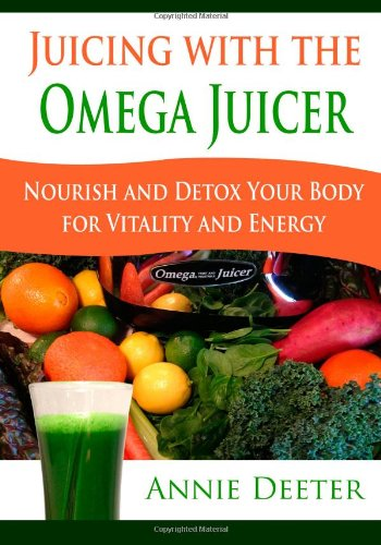 9781939643766: Juicing with the Omega Juicer: Nourish and Detox Your Body for Vitality and Energy