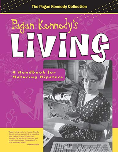 9781939650504: Pagan Kennedy's Living: A Handbook for Maturing Hipsters (Pagan Kennedy Project)