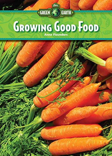 9781939656315: Growing Good Food (Our Green Earth)