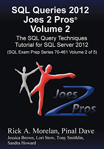 9781939666017: SQL Queries 2012 Joes 2 Pros (R) Volume 2: The SQL Query Techniques Tutorial for SQL Server 2012 (SQL Exam Prep Series 70-461 Volume 2 of 5)