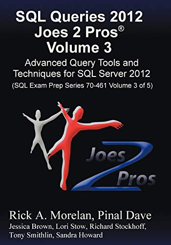9781939666024: SQL Queries 2012 Joes 2 Pros® Volume 3: Advanced Query Tools and Techniques for SQL Server 2012 (SQL Exam Prep Series 70-461 Volume 3 of 5)