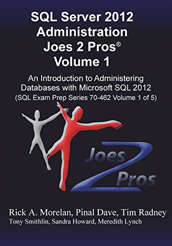 9781939666208: SQL Server 2012 Administration Joes 2 Pros (R) Volume 1: An Introduction to Administering Databases with Microsoft SQL 2012 (SQL Exam Prep Series 70-4