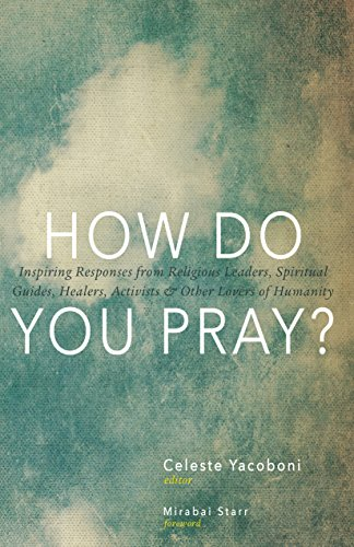 How Do You Pray?: Inspiring Responses from Religious Leaders, Spiritual Guides, Healers, Activists ...