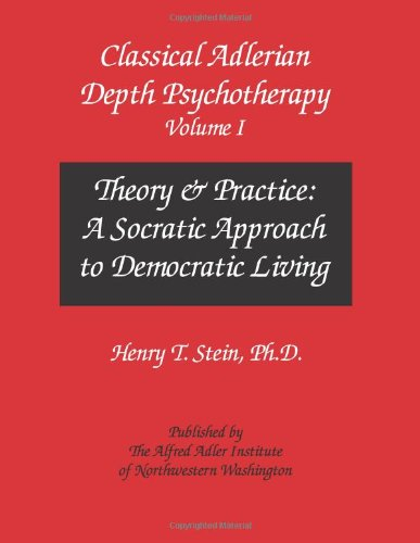 9781939701121: Classical Adlerian Depth Psychotherapy, Volume I - Theory and Practice: A Socratic Approach to Democratic Living (Volume 1)