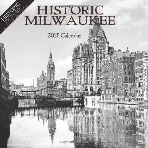 Historic Milwaukee 2015 Calendar: Historic Pictoric