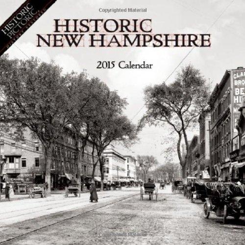 Historic New Hampshire 2015 Calendar: Historic Pictoric