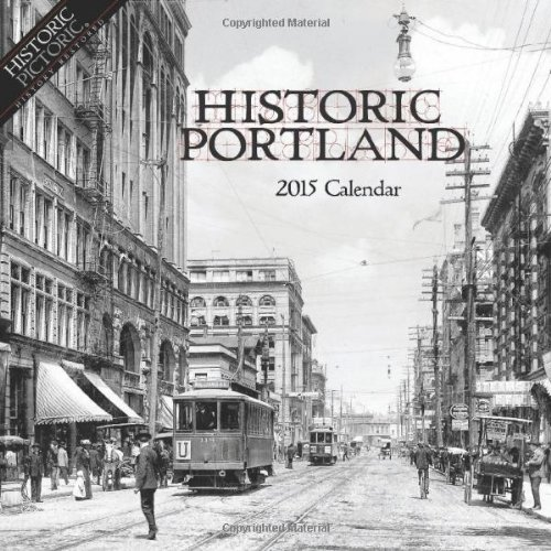 Historic Portland 2015 Calendar: Historic Pictoric
