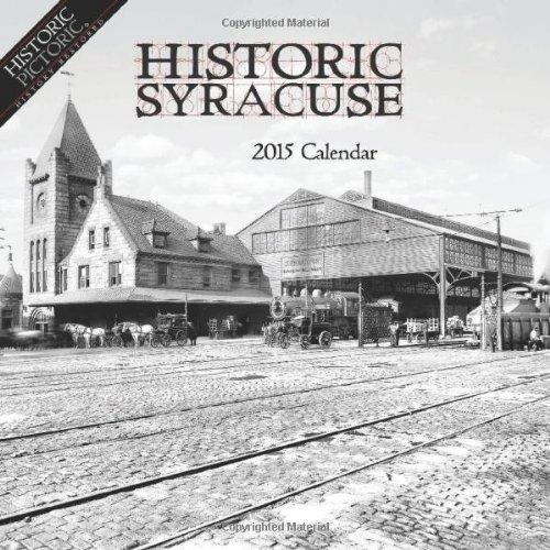 Historic Syracuse 2015 Calendar: Historic Pictoric