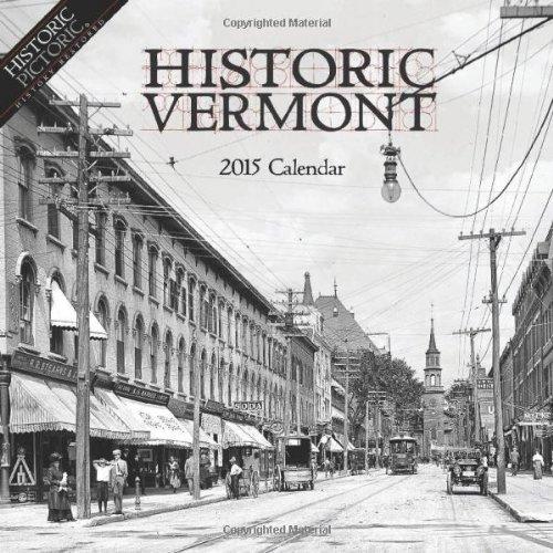 Historic Vermont 2015 Calendar: Historic Pictoric