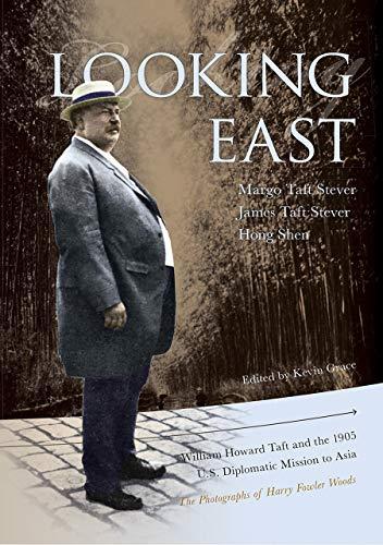 Looking East: William Howard Taft and the: James Taft Stever,
