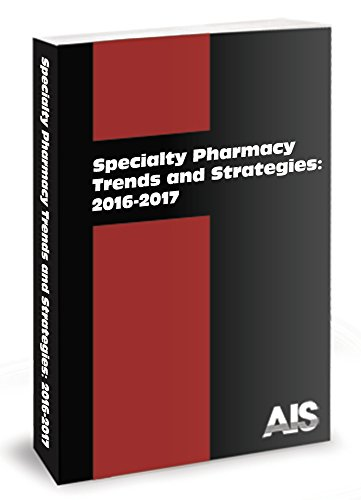 9781939721174: Specialty Pharmacy Trends and Strategies: 2016-2017