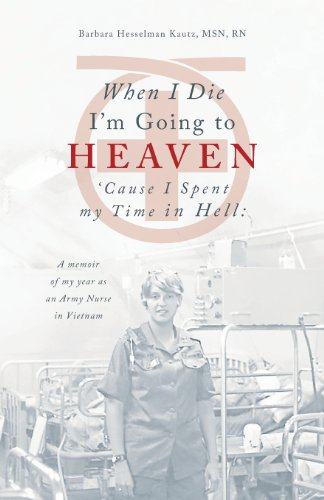 9781939739162: When I Die I'm Going to Heaven 'Cause I Spent My Time in Hell (a Memoir of My Year as an Army Nurse in Vietnam)