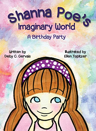 Shanna Poe's Imaginary World A Birthday Party: Gervais, Deby C.