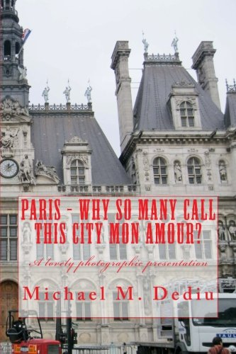 Paris - Why So Many Call This City Mon Amour A lovely photographic presentation: Michael M. Dediu