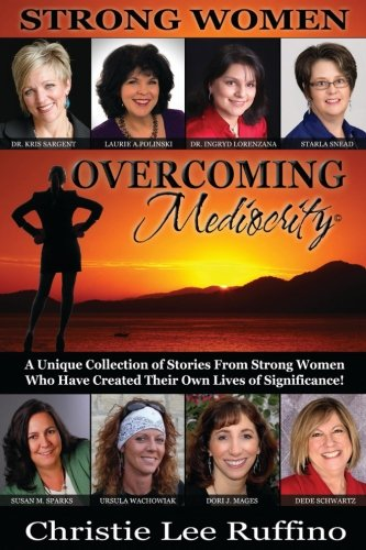 Overcoming Mediocrity: Strong Women (Volume 3): Christie Lee Ruffino,
