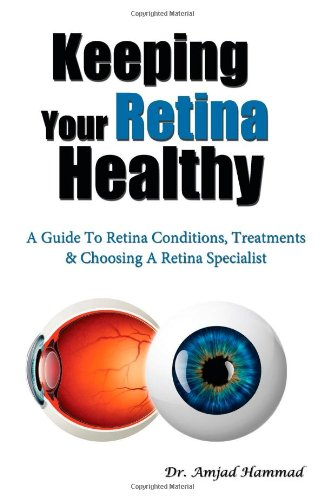 Keeping Your Retina Healthy: A Guide To Retina Conditions, Treatments & Choosing A Retina ...