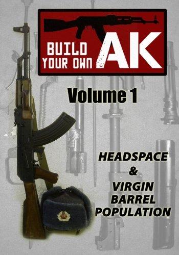 Build Your Own AK: Vol. I: Headspace & Virgin Barrel Population (Volume 1): Guy Montag