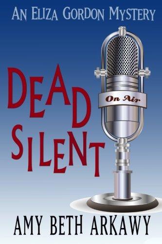 Dead Silent: An Eliza Gordon Mystery: Amy Beth Arkawy