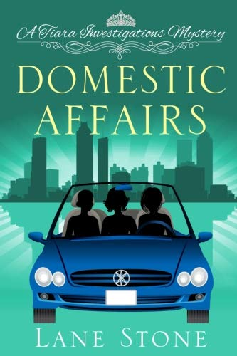 Domestic Affairs: A Tiara Investigations Mystery: Stone, Lane