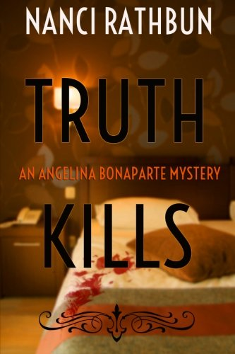9781939816139: Truth Kills: An Angelina Bonaparte Mystery