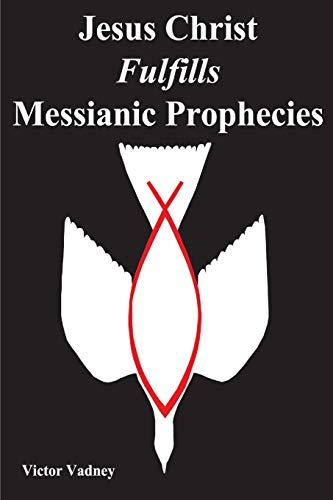 9781939838100: Jesus Christ Fulfills Messianic Prophecies