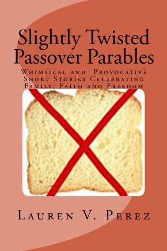 Slightly Twisted Passover Parables: Perez, Lauren V
