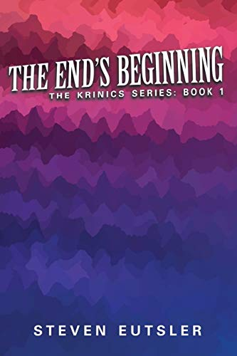 9781939870216: The End's Beginning - Krinics Series: Book 1