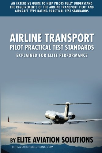 9781939878007: Airline Transport Pilot Practical Test Standards Explained For Elite Performance: An extensive guide to help pilots fully understand the requirements ... type rating practical test standards.