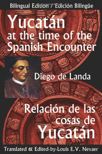 9781939879028: Yucatan at the Time of the Spanish Encounter: Relacion de Las Cosas de Yucatan (Multilingual Edition)