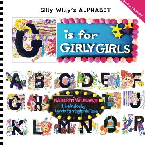 G is for GIRLY GIRLS Silly Willys ALPHABET Volume 7: Kathryn Velikanje