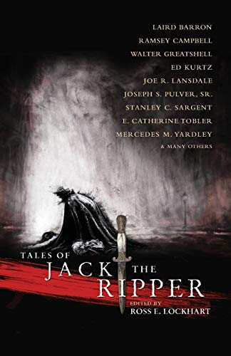 Tales of Jack the Ripper (1939905001) by Laird Barron; Joe R. Lansdale; Ann k. Schwader; Alan M. Clark; Gary A. Braunbeck; Ramsey Campbell; Silvia Moreno-Garcia; Ennis Drake; Walter...